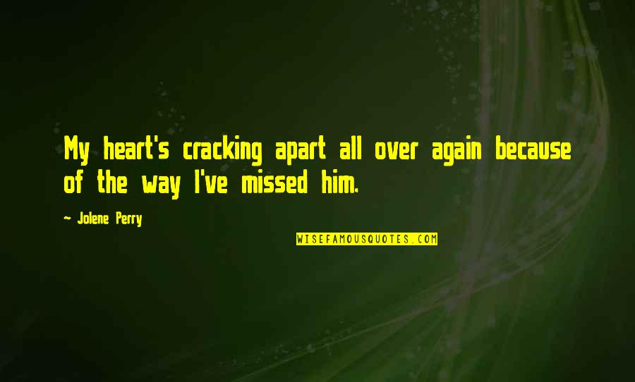 I Heart Him Quotes By Jolene Perry: My heart's cracking apart all over again because