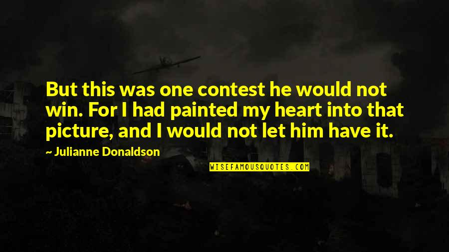 I Heart Him Quotes By Julianne Donaldson: But this was one contest he would not