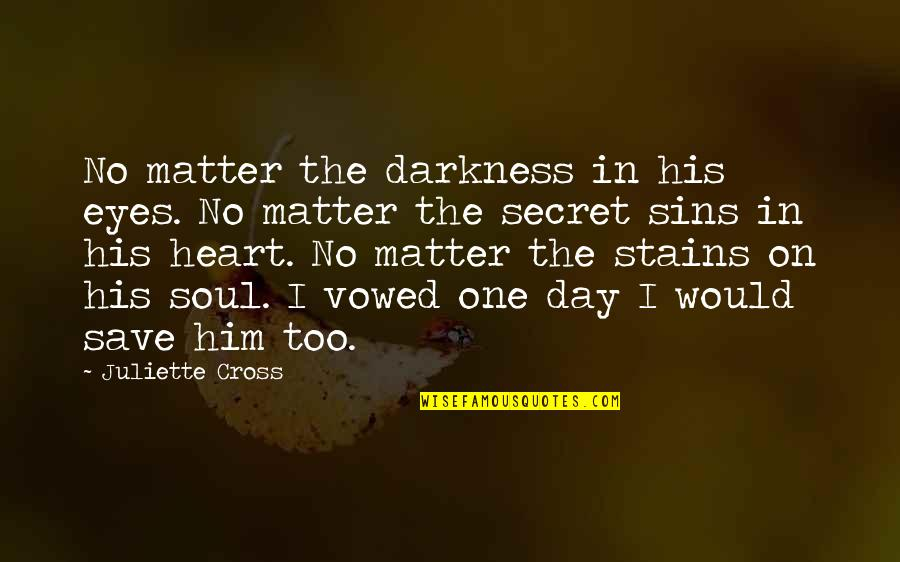 I Heart Him Quotes By Juliette Cross: No matter the darkness in his eyes. No