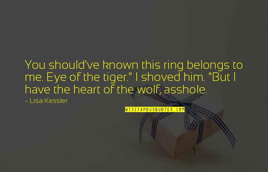 I Heart Him Quotes By Lisa Kessler: You should've known this ring belongs to me.