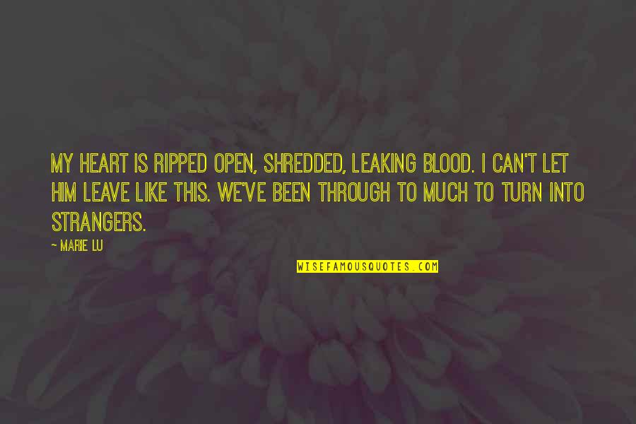 I Heart Him Quotes By Marie Lu: My heart is ripped open, shredded, leaking blood.