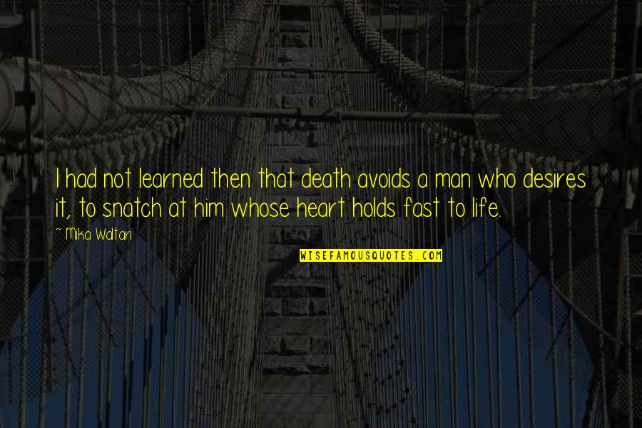 I Heart Him Quotes By Mika Waltari: I had not learned then that death avoids