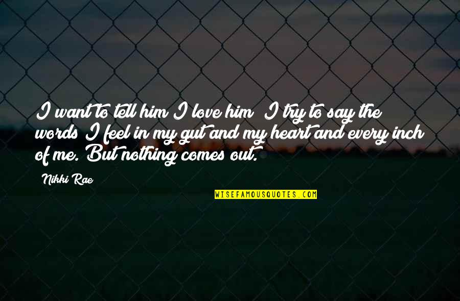 I Heart Him Quotes By Nikki Rae: I want to tell him I love him;