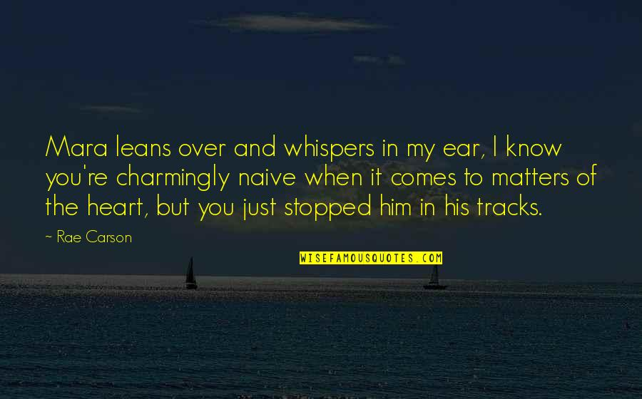 I Heart Him Quotes By Rae Carson: Mara leans over and whispers in my ear,