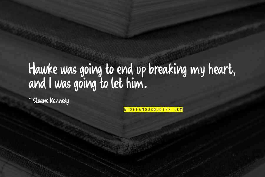 I Heart Him Quotes By Sloane Kennedy: Hawke was going to end up breaking my