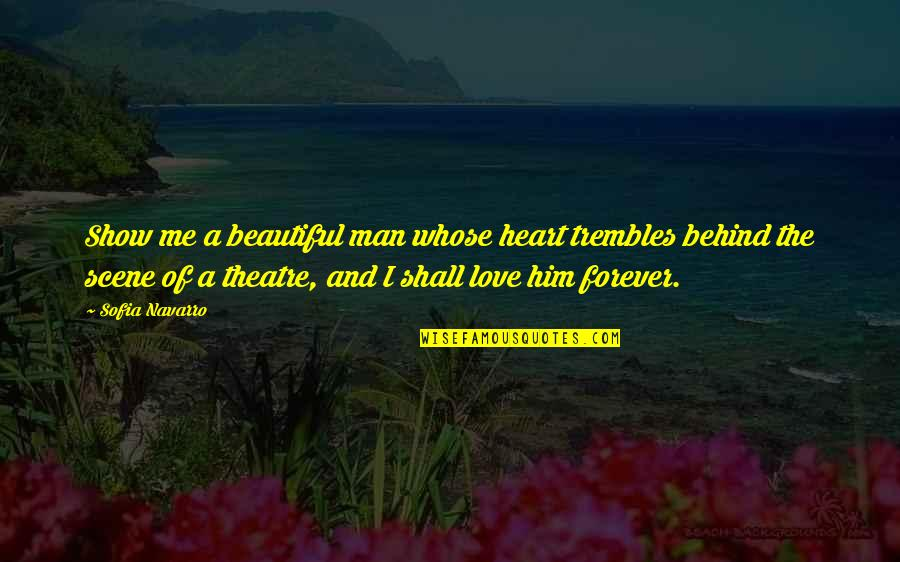 I Heart Him Quotes By Sofia Navarro: Show me a beautiful man whose heart trembles
