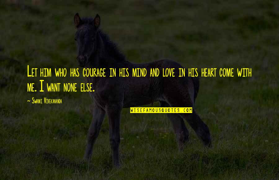 I Heart Him Quotes By Swami Vivekananda: Let him who has courage in his mind