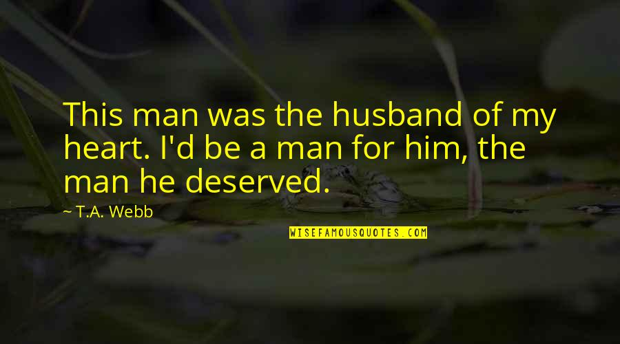 I Heart Him Quotes By T.A. Webb: This man was the husband of my heart.