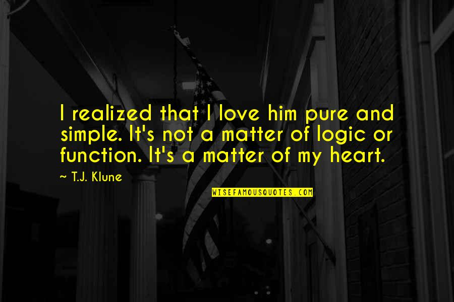 I Heart Him Quotes By T.J. Klune: I realized that I love him pure and