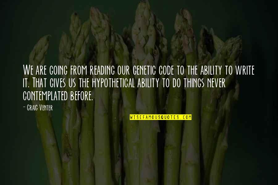I Hope She Knows Quotes By Craig Venter: We are going from reading our genetic code