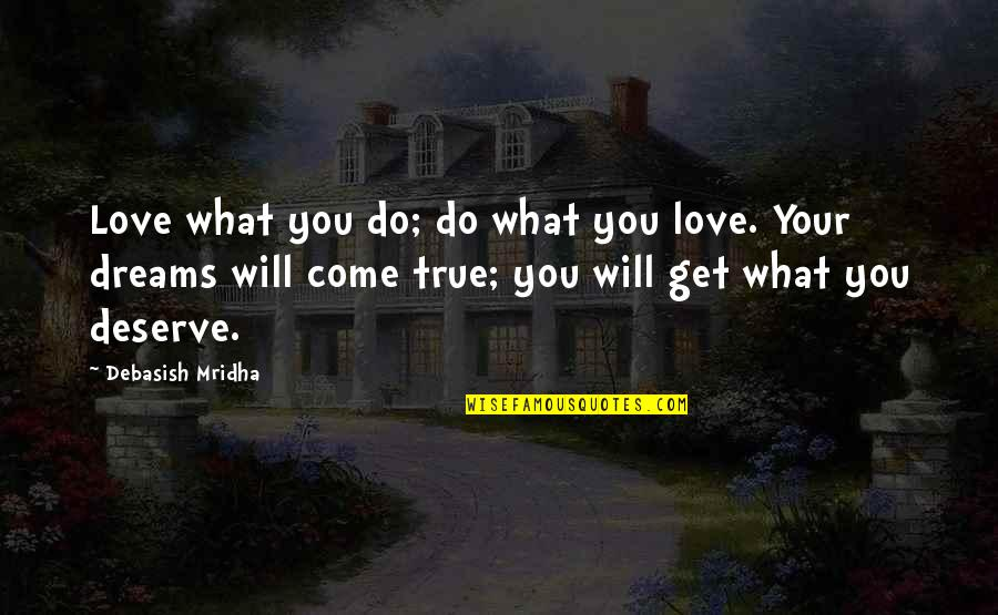 I Hope You Get What You Deserve Quotes By Debasish Mridha: Love what you do; do what you love.