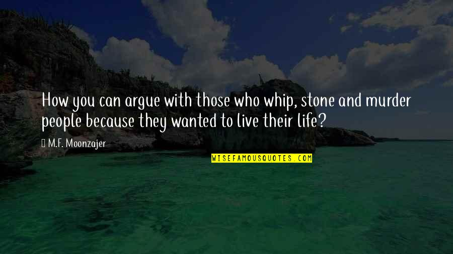 I Just Can't Live Without You Quotes By M.F. Moonzajer: How you can argue with those who whip,
