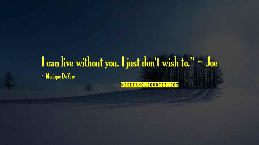 I Just Can't Live Without You Quotes By Monique DeVere: I can live without you. I just don't
