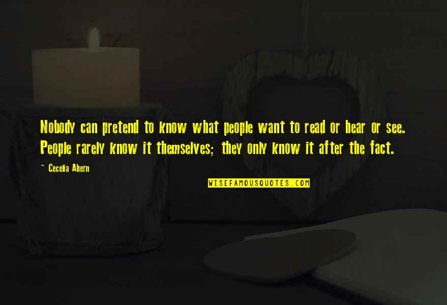 I Just Can't Pretend Quotes By Cecelia Ahern: Nobody can pretend to know what people want
