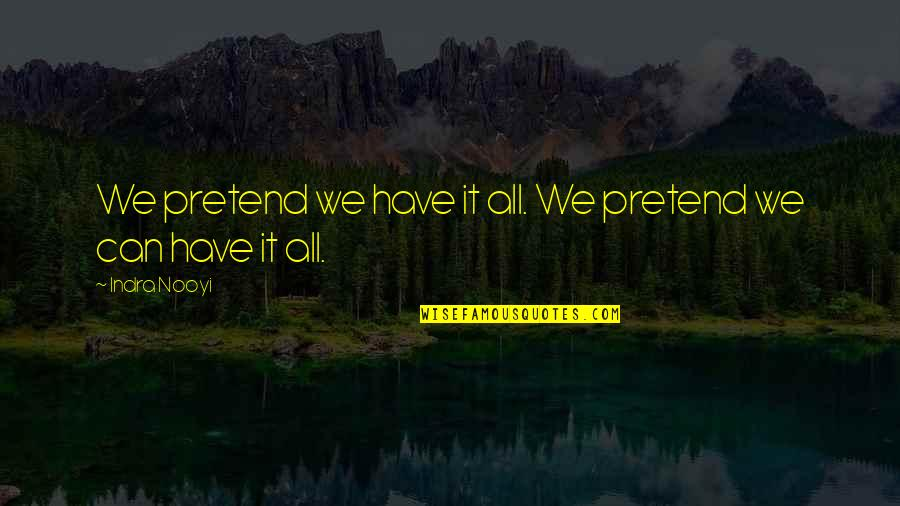 I Just Can't Pretend Quotes By Indra Nooyi: We pretend we have it all. We pretend