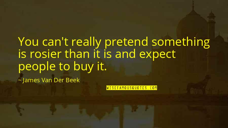 I Just Can't Pretend Quotes By James Van Der Beek: You can't really pretend something is rosier than