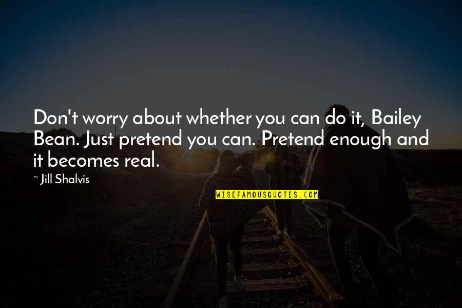 I Just Can't Pretend Quotes By Jill Shalvis: Don't worry about whether you can do it,