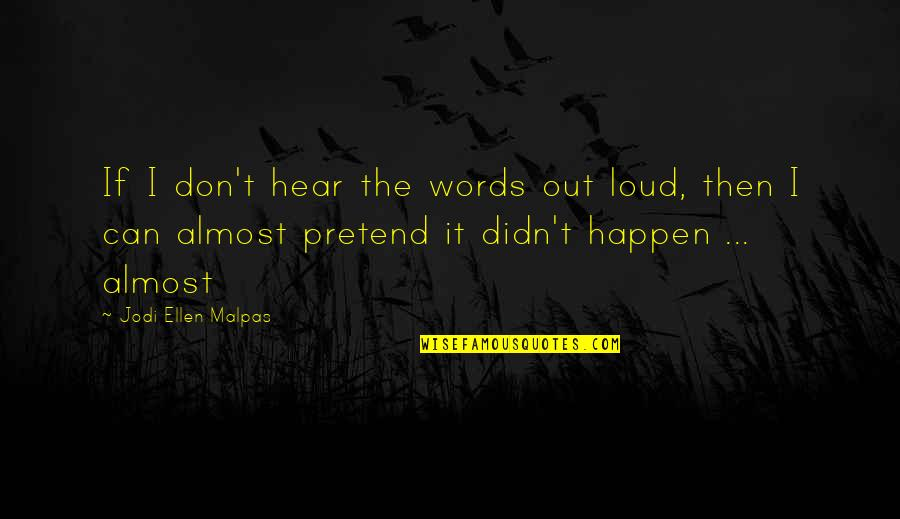 I Just Can't Pretend Quotes By Jodi Ellen Malpas: If I don't hear the words out loud,