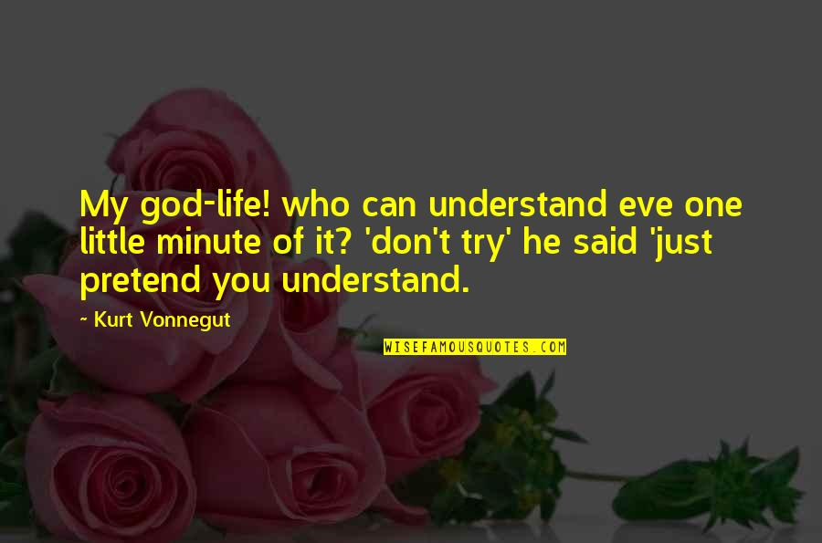 I Just Can't Pretend Quotes By Kurt Vonnegut: My god-life! who can understand eve one little