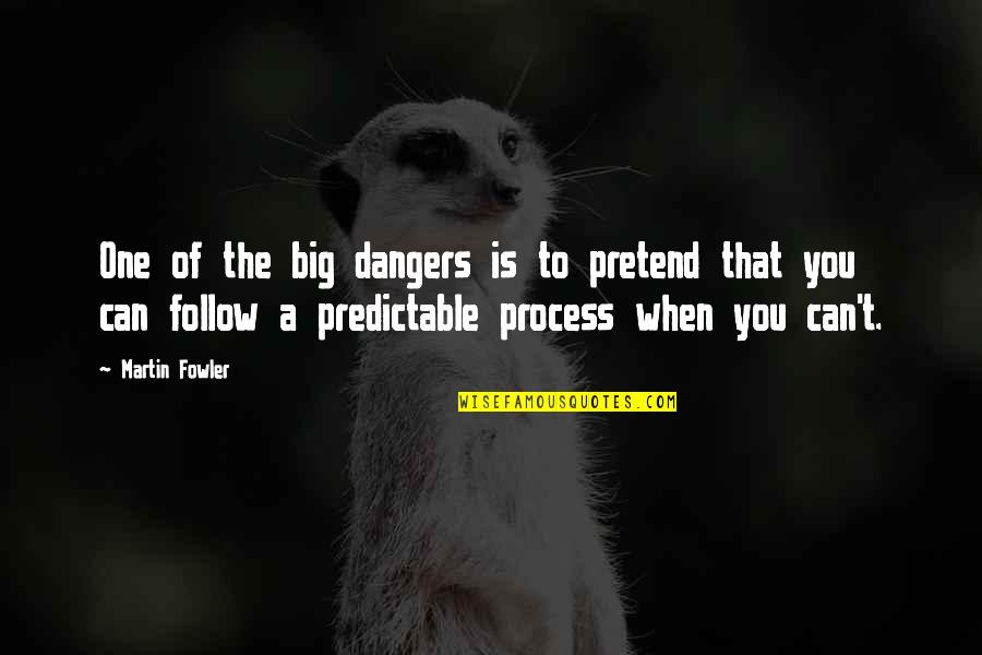 I Just Can't Pretend Quotes By Martin Fowler: One of the big dangers is to pretend