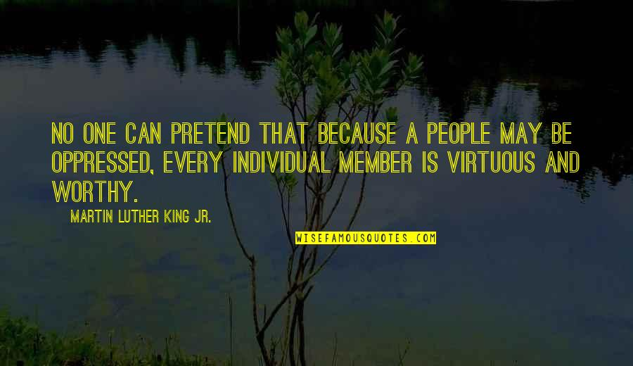 I Just Can't Pretend Quotes By Martin Luther King Jr.: No one can pretend that because a people