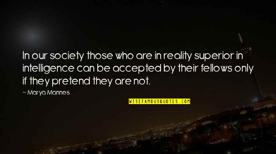 I Just Can't Pretend Quotes By Marya Mannes: In our society those who are in reality