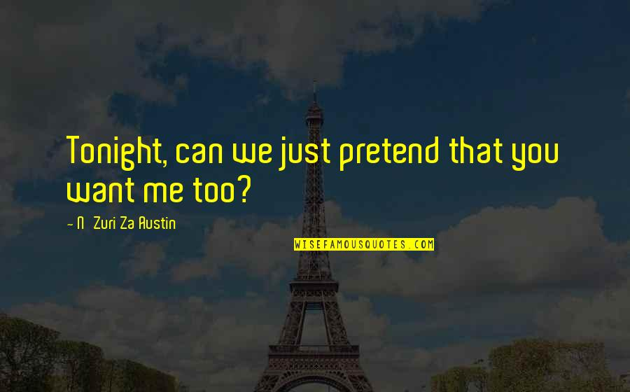 I Just Can't Pretend Quotes By N'Zuri Za Austin: Tonight, can we just pretend that you want