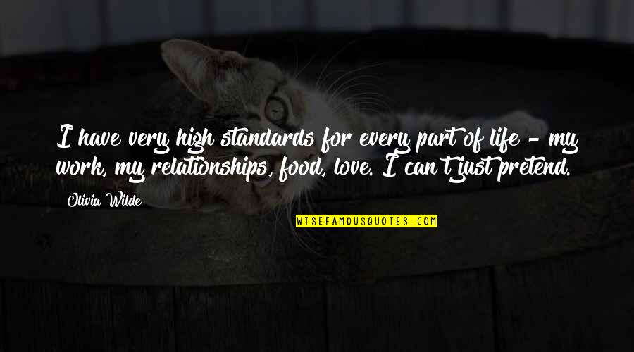 I Just Can't Pretend Quotes By Olivia Wilde: I have very high standards for every part