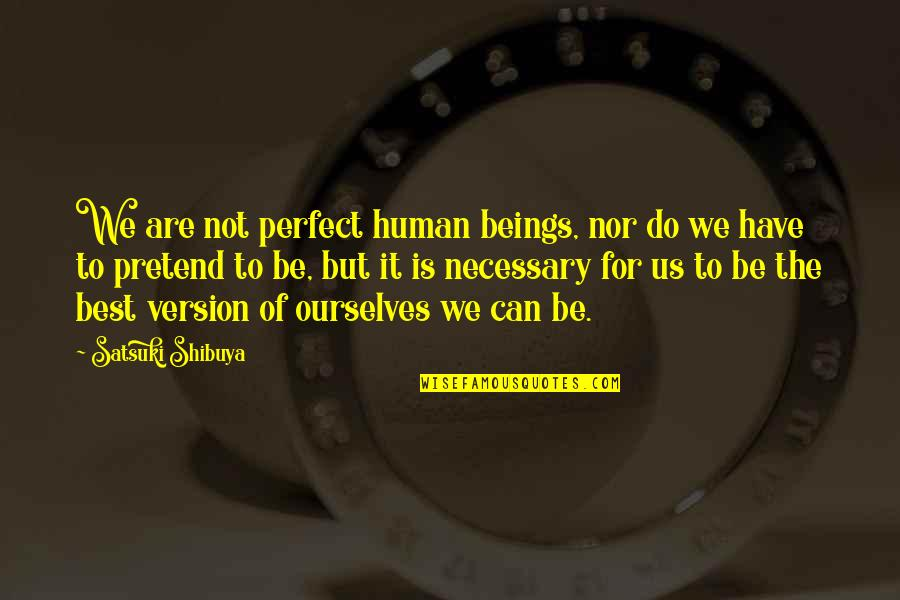 I Just Can't Pretend Quotes By Satsuki Shibuya: We are not perfect human beings, nor do