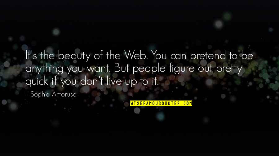 I Just Can't Pretend Quotes By Sophia Amoruso: It's the beauty of the Web. You can