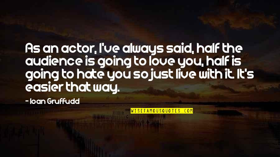 I Just Hate Love Quotes By Ioan Gruffudd: As an actor, I've always said, half the