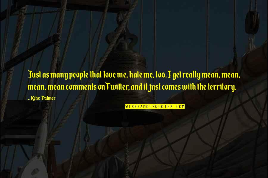 I Just Hate Love Quotes By Keke Palmer: Just as many people that love me, hate