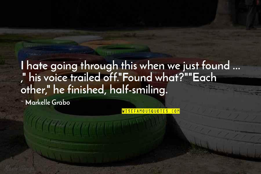 I Just Hate Love Quotes By Markelle Grabo: I hate going through this when we just