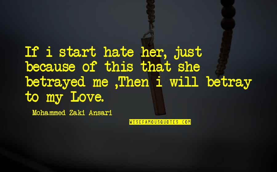 I Just Hate Love Quotes By Mohammed Zaki Ansari: If i start hate her, just because of