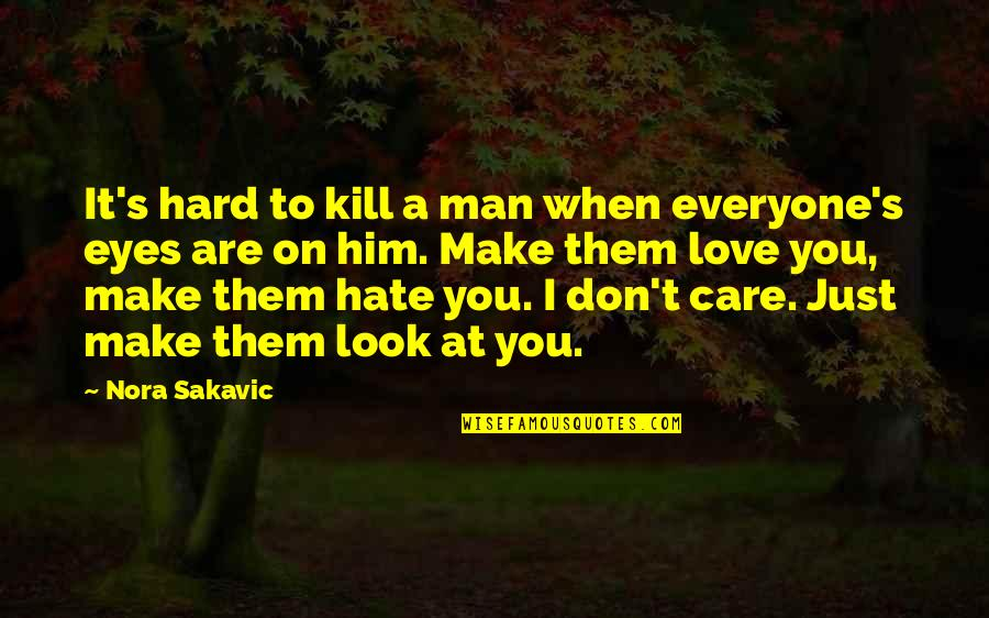 I Just Hate Love Quotes By Nora Sakavic: It's hard to kill a man when everyone's