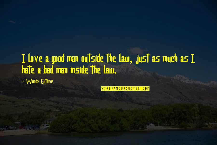 I Just Hate Love Quotes By Woody Guthrie: I love a good man outside the law,