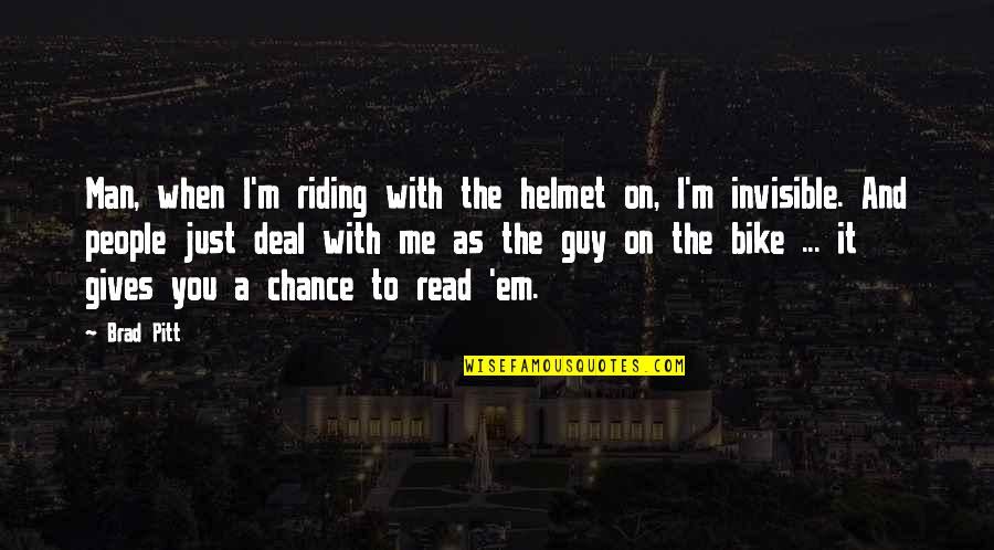 I Just Me You Quotes By Brad Pitt: Man, when I'm riding with the helmet on,