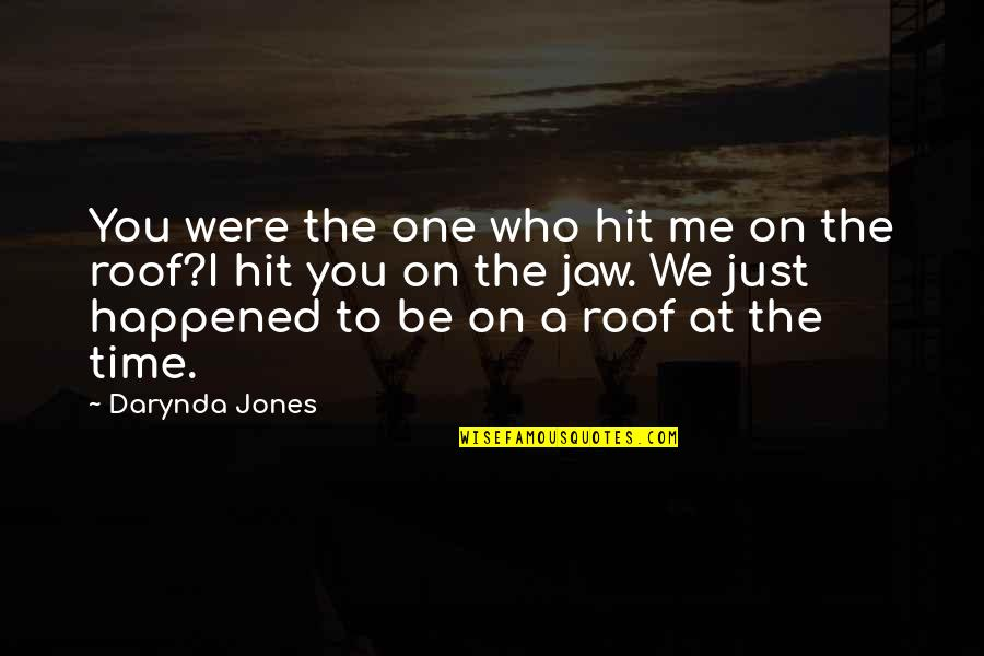 I Just Me You Quotes By Darynda Jones: You were the one who hit me on