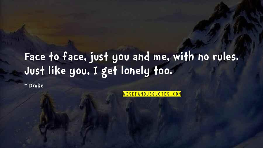 I Just Me You Quotes By Drake: Face to face, just you and me, with