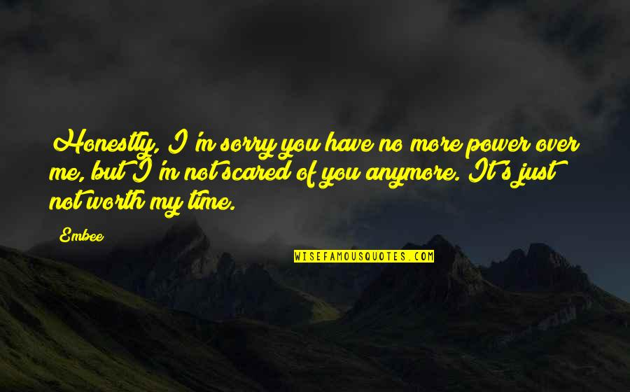 I Just Me You Quotes By Embee: Honestly, I'm sorry you have no more power