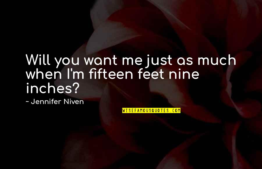 I Just Me You Quotes By Jennifer Niven: Will you want me just as much when
