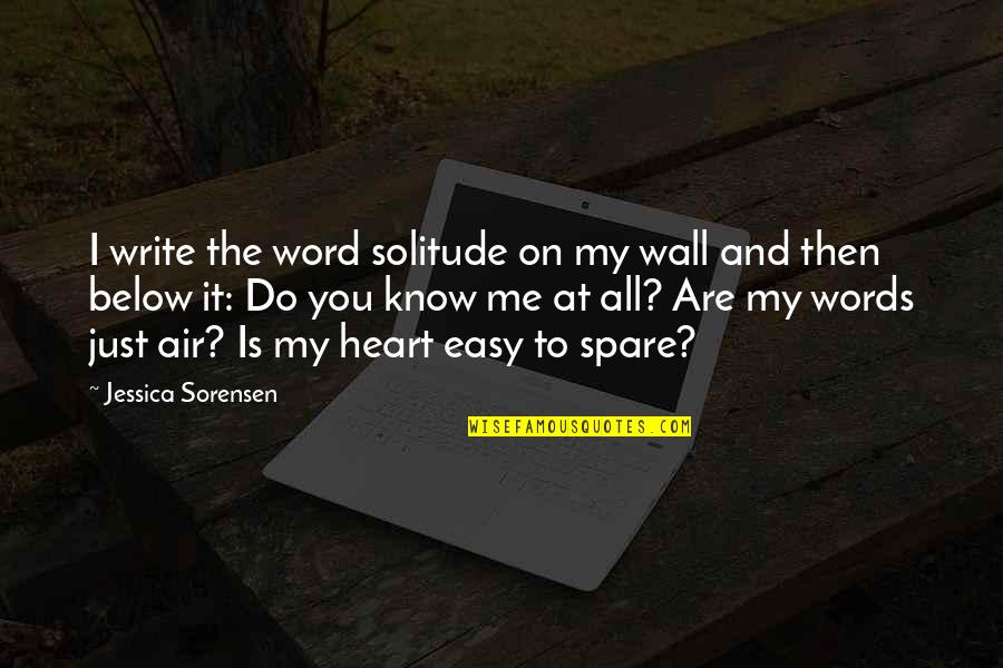 I Just Me You Quotes By Jessica Sorensen: I write the word solitude on my wall