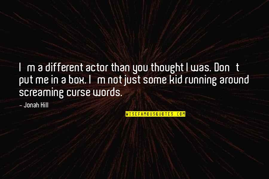 I Just Me You Quotes By Jonah Hill: I'm a different actor than you thought I