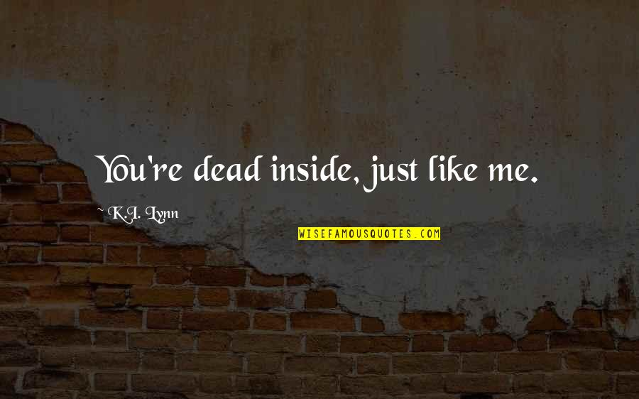 I Just Me You Quotes By K.I. Lynn: You're dead inside, just like me.