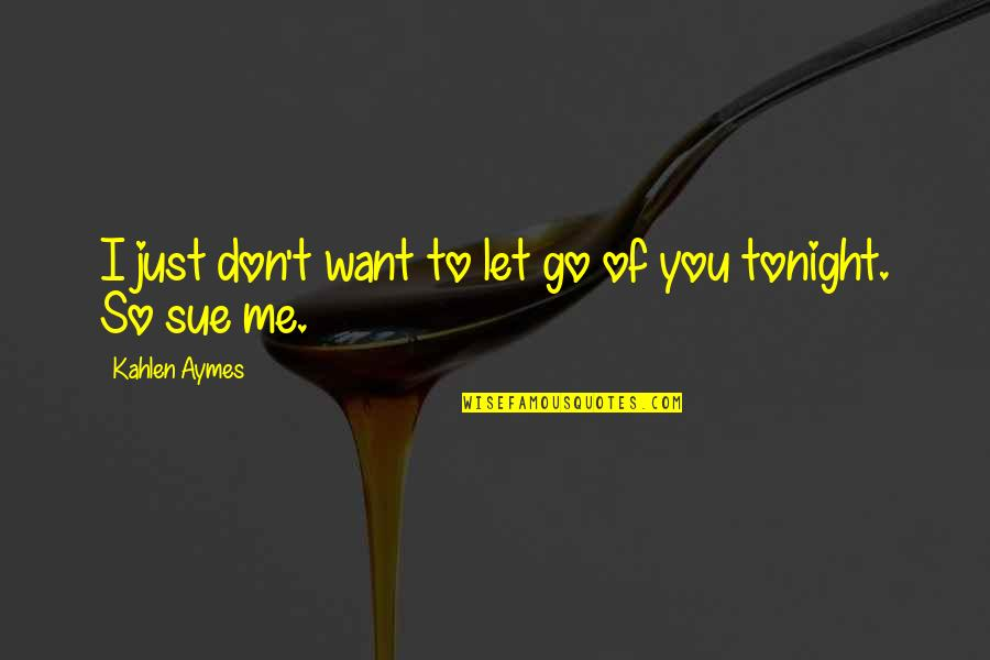 I Just Me You Quotes By Kahlen Aymes: I just don't want to let go of
