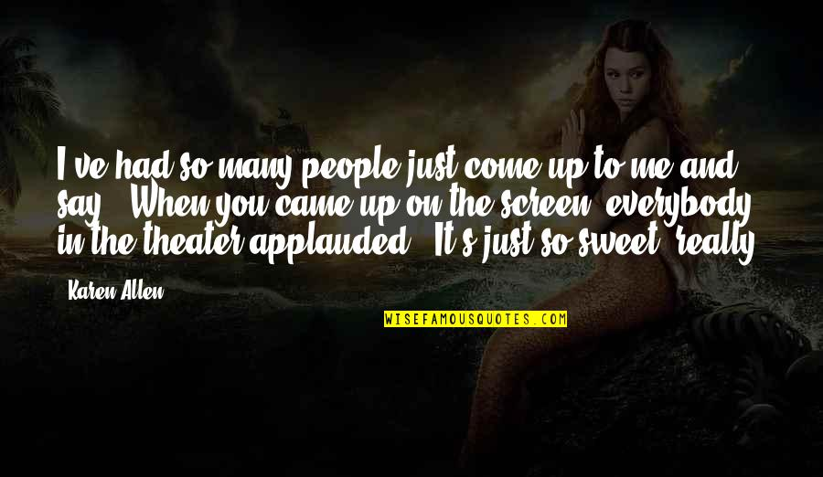I Just Me You Quotes By Karen Allen: I've had so many people just come up