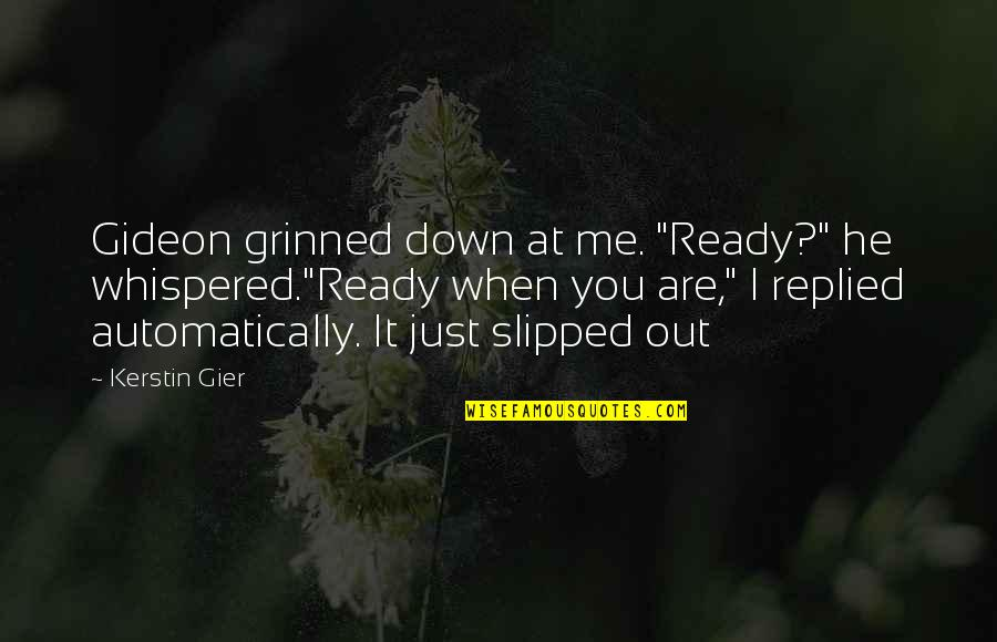 """I Just Me You Quotes By Kerstin Gier: Gideon grinned down at me. """"Ready?"""" he whispered.""""Ready"""