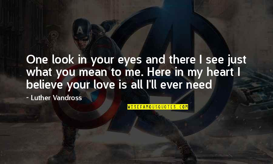 I Just Me You Quotes By Luther Vandross: One look in your eyes and there I