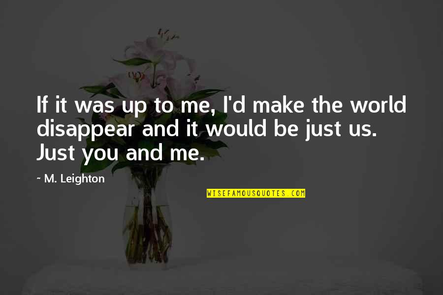 I Just Me You Quotes By M. Leighton: If it was up to me, I'd make
