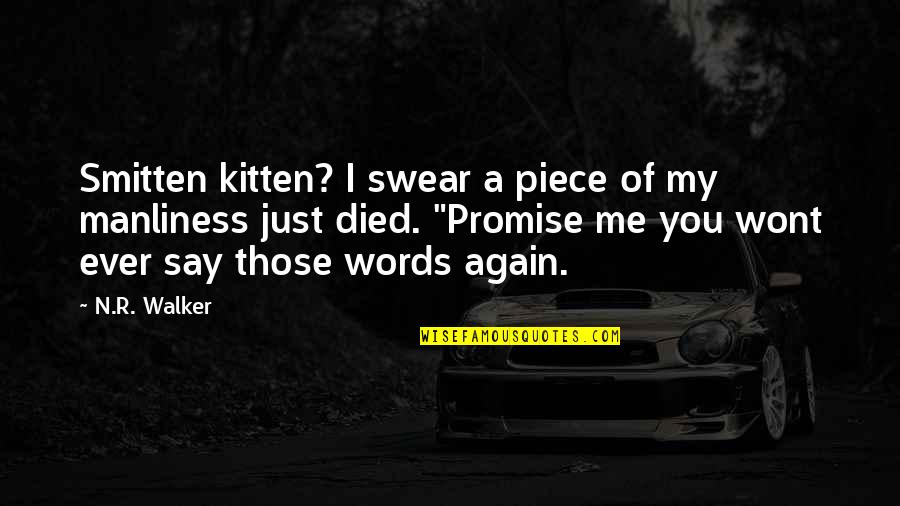 I Just Me You Quotes By N.R. Walker: Smitten kitten? I swear a piece of my